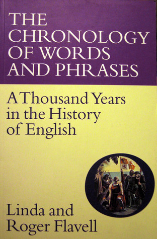 The Chronology Of Words And Phrases: A Thousand Years In The History Of English  by  Linda Flavell