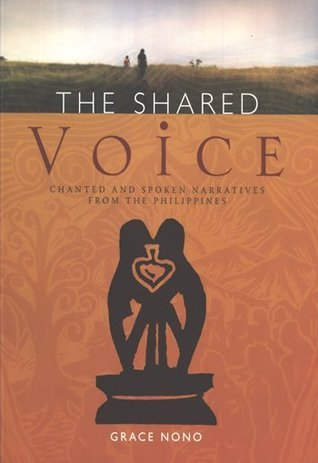 The Shared Voice: Chanted and Spoken Narratives from the Philippines Grace Nono