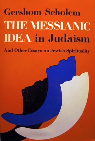 Messianic Idea in Judaism  by  Gershom Scholem