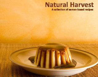 Natural Harvest - A Collection of Semen-Based Recipes  by  Paul Fotie Photenhauer