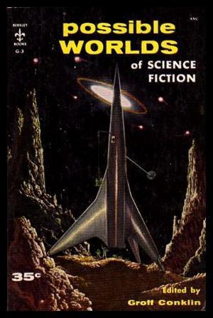 Possible Worlds of Science Fiction Groff Conklin