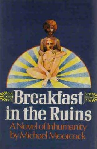 Breakfast In The Ruins: A Novel Of Inhumanity Michael Moorcock