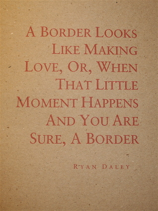 A Border Looks Like Making Love...  by  Ryan Daley