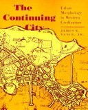 The Continuing City: Urban Morphology in Western Civilization  by  James E. Vance Jr.