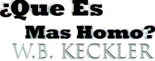 ¿Que Es Mas Homo?  by  W.B. Keckler