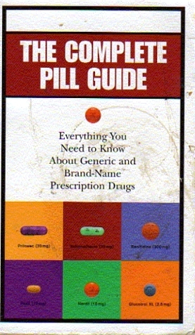 The Complete Pill Guide: Everything You Need to Know about Generic and Brand-Name Prescription Drugs  by  Lynn Sonnberg