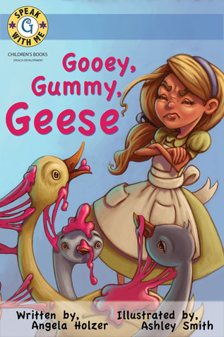 Gooey Gummy Geese (Book #2: Speak With Me Books)  by  Angela Holzer