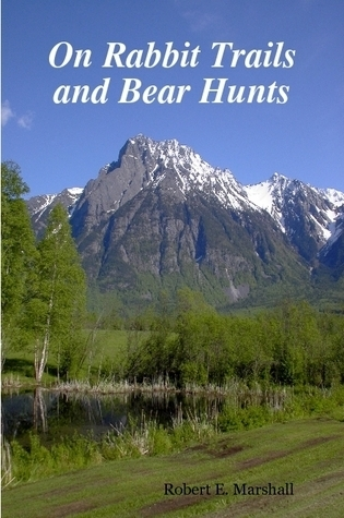 On Rabbit Trails and Bear Hunts  by  Robert E. Marshall