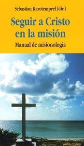Seguir a Cristo en la misión: Manual de misionología  by  Sebastian Karotemprel