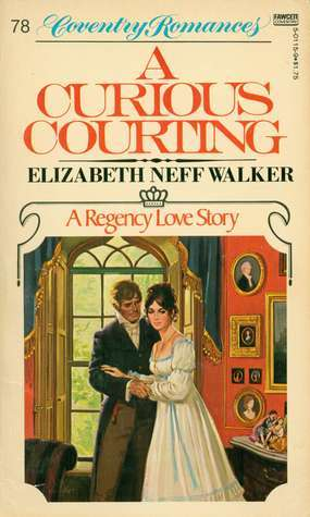 A Curious Courting  by  Elizabeth Neff Walker