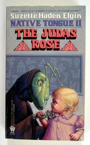 The Judas Rose (Native Tongue, #2)  by  Suzette Haden Elgin