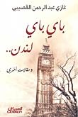 باي باي لندن: ومقالات أخرى غازي عبد الرحمن القصيبي