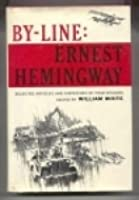 By-Line Ernest Hemingway: Selected Articles & Dispatches of Four Decades