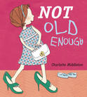 Not Old Enough  by  Charlotte Middleton