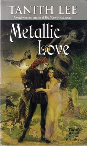Metallic Love (Silver Metal Lover, #2)  by  Tanith Lee
