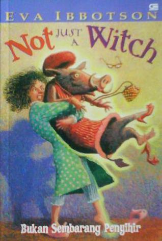 Not Just a Witch: Bukan Sembarang Penyihir  by  Eva Ibbotson