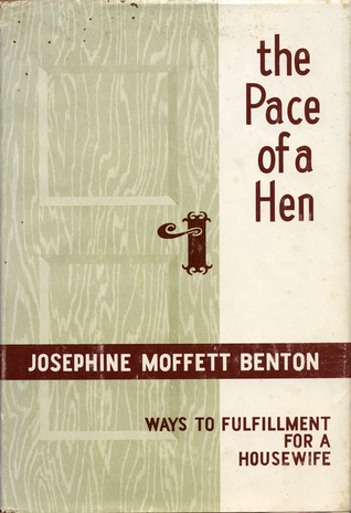 The Pace Of A Hen: Ways to Fulfillment for a Housewife  by  Josephine Moffett Benton