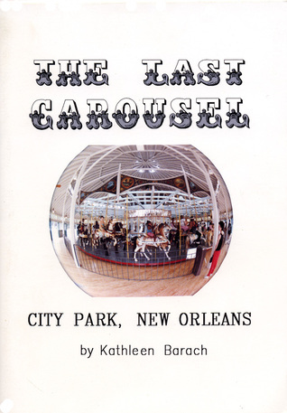 The Last Carousel: City Park, New Orleans Kathleen Barach
