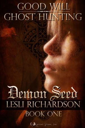 Demon Seed (Good Will Ghost Hunting, #1) Lesli Richardson