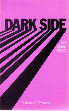 Dark Side: The Satan Story  by  William C. Tremmel