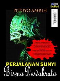 Perjalanan Sunyi Bisma Dewabrata (versi EbookNovel)  by  Pitoyo Amrih