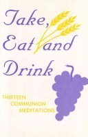 Take Eat and Drink: 13 Communion Meditations  by  CSS Publishing
