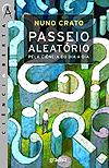 Passeio Aleatório Pela Ciência do Dia-a-Dia  by  Nuno Crato