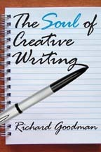 The Soul of Creative Writing Richard Goodman