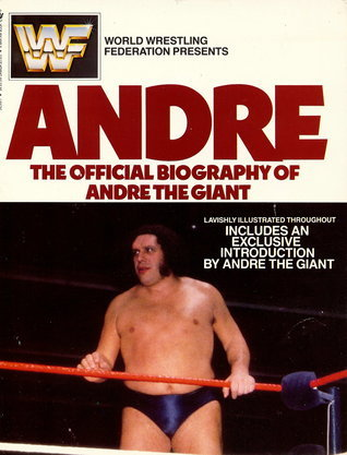 Andre: The Official Biography of Andre the Giant  by  World Wrestling Federation