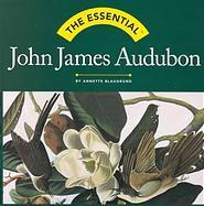 The Essential: John James Audubon Annette Blaugrund