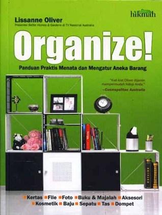 Organize! Panduan Praktis Menata dan Mengatur Aneka Barang Lissanne Oliver