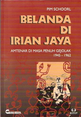 Belanda di Irian Jaya: Amtenar di Masa Penuh Gejolak 1945-1962 J.W. Schoorl