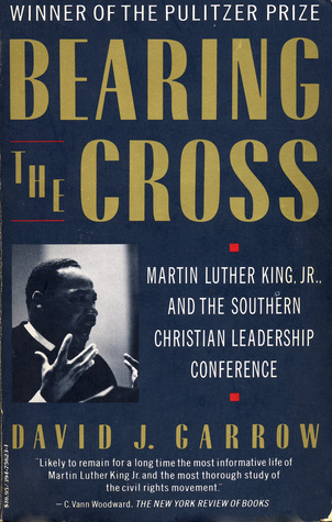 Bearing The Cross: Martin Luther King Jr., And The Southern Christian Leadership Conference David J. Garrow