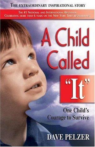 The Child Called It (Dave Pelzer, #1) Dave Pelzer