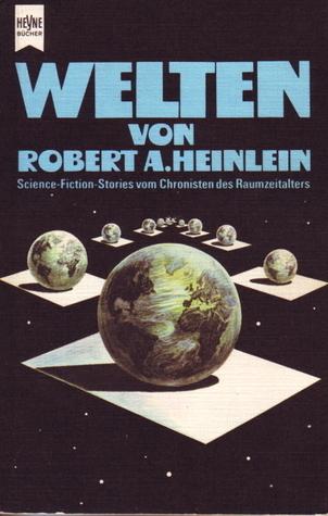 Welten von Robert A. Heinlein  by  Robert A. Heinlein