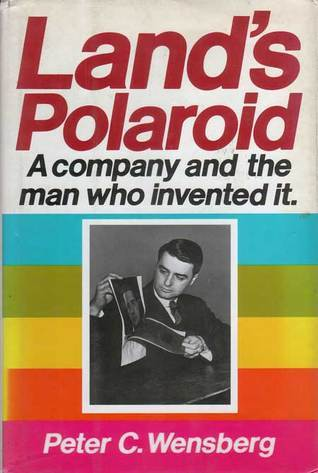 Lands Polaroid: A Company and the Man Who Invented It  by  Peter C. Weinberg