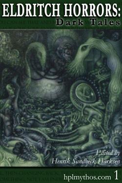 Eldritch Horrors: Dark Tales (Hplmythos.com, # 1)  by  Henrik S. Harksen