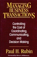 Managing Business Transactions: Controlling The Cost Of Coordinating, Communicating, And Decision Making  by  Paul H. Rubin