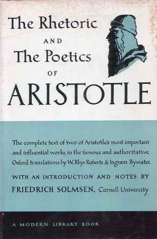 The Rhetoric And The Poetics of Aristotle Aristotle