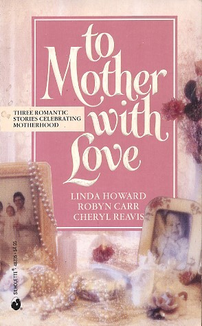 To Mother With Love: Way Home, Backward Glance, So This Is Love Linda Howard