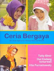 Ceria Bergaya - Kerudung Apik untuk Remaja Aktif dan Kreatif Dwi Endang Ismurwati, Tatty Elmir, Vita Purnamawaty