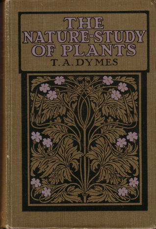 The Nature Study of Plants T.A. Dymes