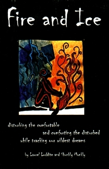 Fire and Ice: Disturbing the Comfortable and Comforting the Disturbed While Tracking Our Wildest Dreams Laurel Luddite