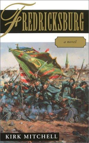Fredericksburg: A Novel of the Irish at Maryes Heights  by  Kirk Mitchell