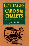 Cottages, Cabins & Chalets : An Owners Guide for Guests  by  Paula Chabanais