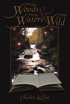 Woods and Waters Wild (Collected Early Stories, book 3)  by  Charles de Lint