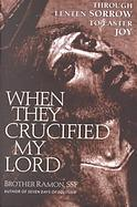 When They Crucified My Lord: Through Lenten Sorrow To Easter Joy  by  Brother Ramon