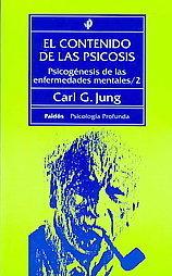 El Contenido de las psicosis/Psicogenesis de las enfermedades mentales/Paidos psicologia profunda  by  C.G. Jung