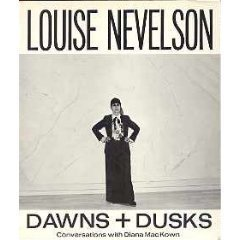 Dawns + Dusks: Taped Conversations with Diana Mackown  by  Louise Nevelson