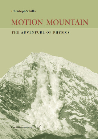 Motion Mountain: The Adventure of Physics  by  Christoph Schiller